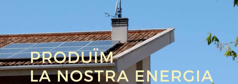 PRODUÏM LA NOSTRA ENERGIA AUTOCONSUM FOTOVOLTAIC